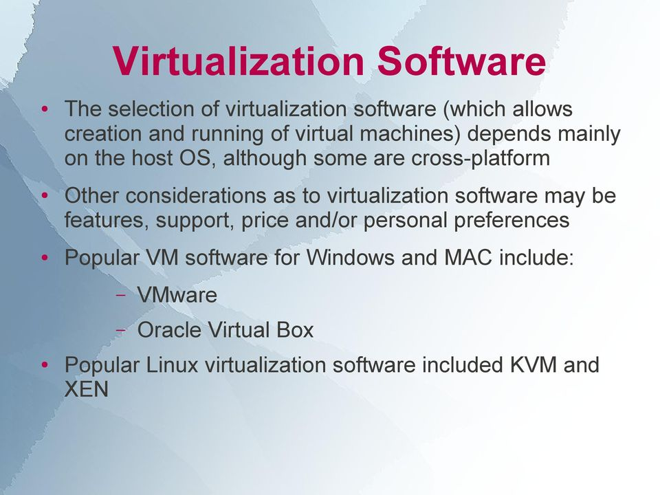 to virtualization software may be features, support, price and/or personal preferences Popular VM software