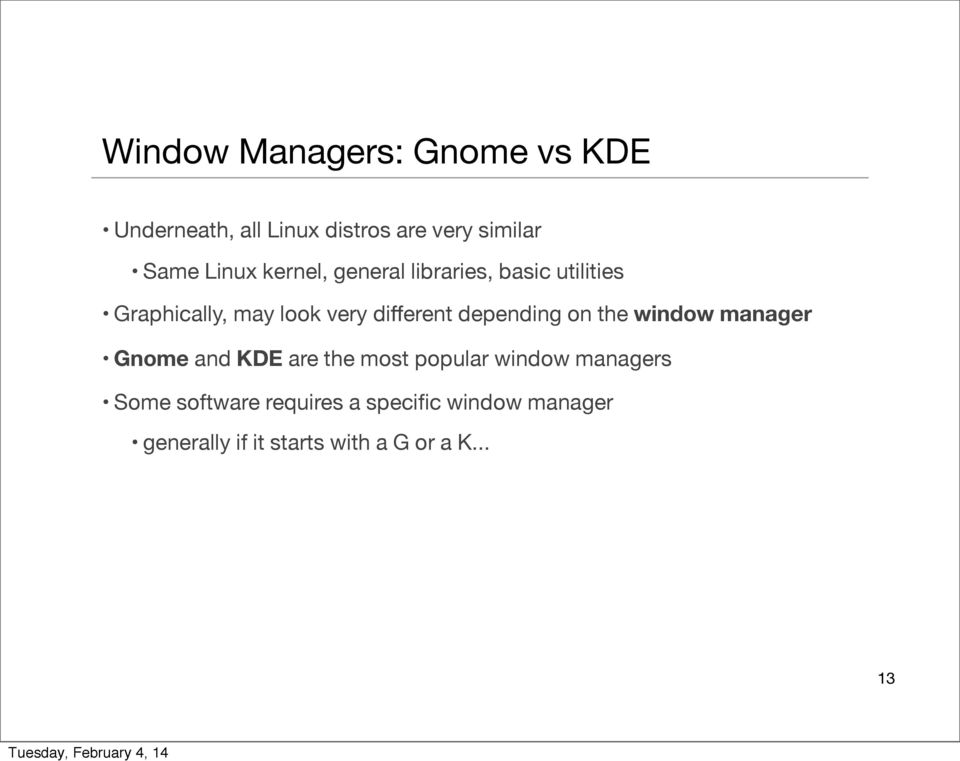 depending on the window manager Gnome and KDE are the most popular window managers