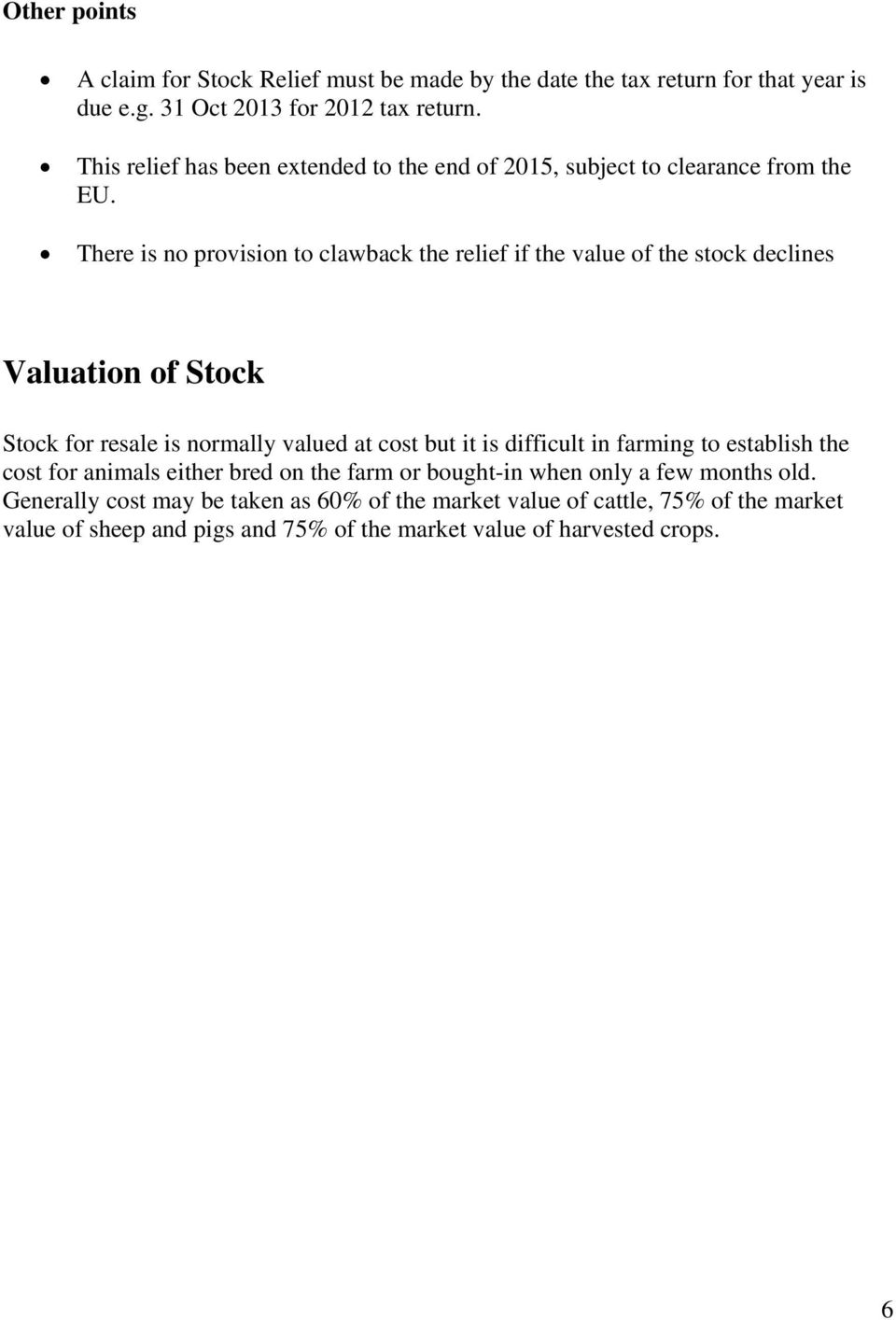 There is no provision to clawback the relief if the value of the stock declines Valuation of Stock Stock for resale is normally valued at cost but it is difficult