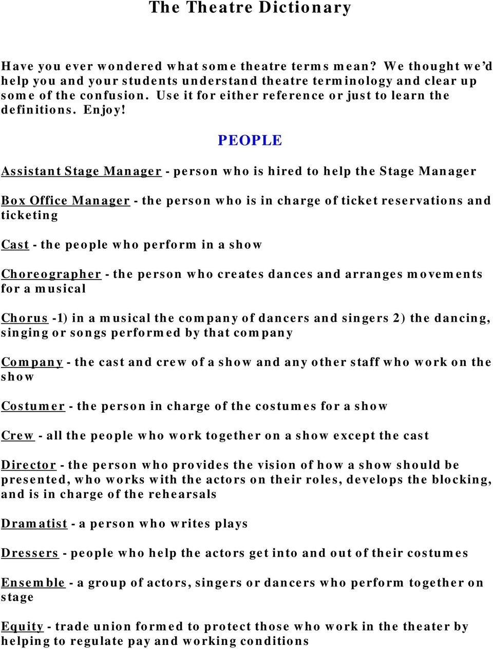 PEOPLE Assistant Stage Manager - person who is hired to help the Stage Manager Box Office Manager - the person who is in charge of ticket reservations and ticketing Cast - the people who perform in a