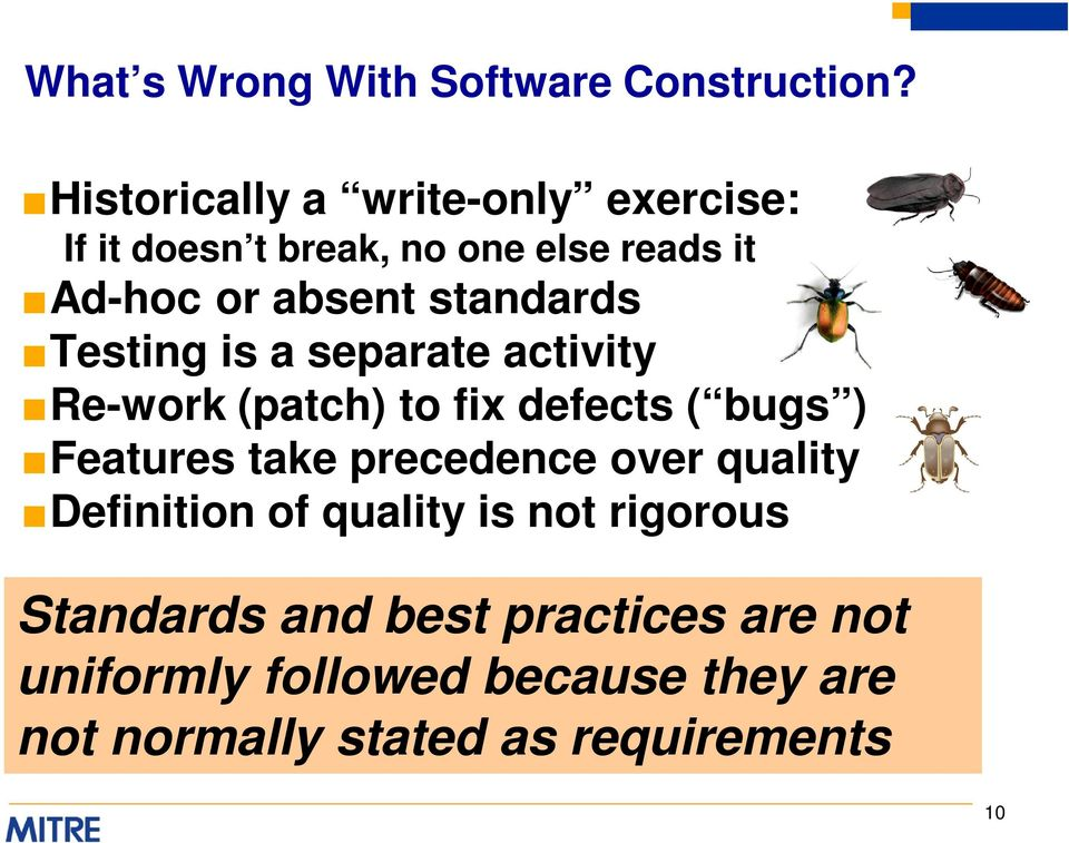 standards Testing is a separate activity Re-work (patch) to fix defects ( bugs ) Features take