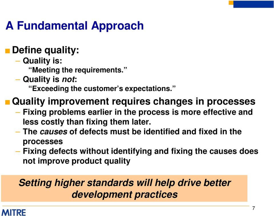Quality improvement requires changes in processes Fixing problems earlier in the process is more effective and less costly