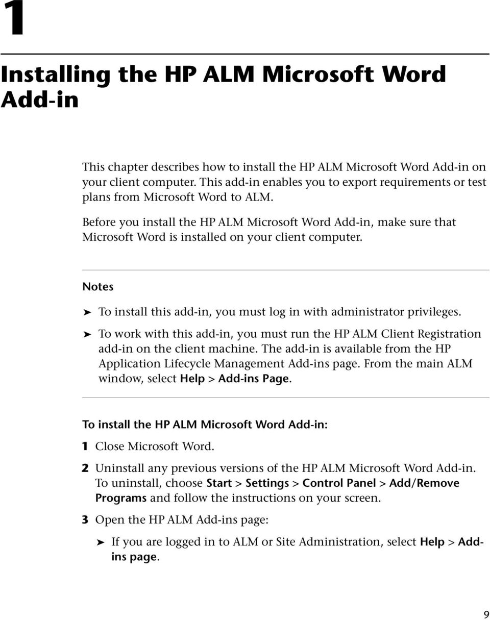Before you install the HP ALM Microsoft Word Add-in, make sure that Microsoft Word is installed on your client computer. Notes To install this add-in, you must log in with administrator privileges.