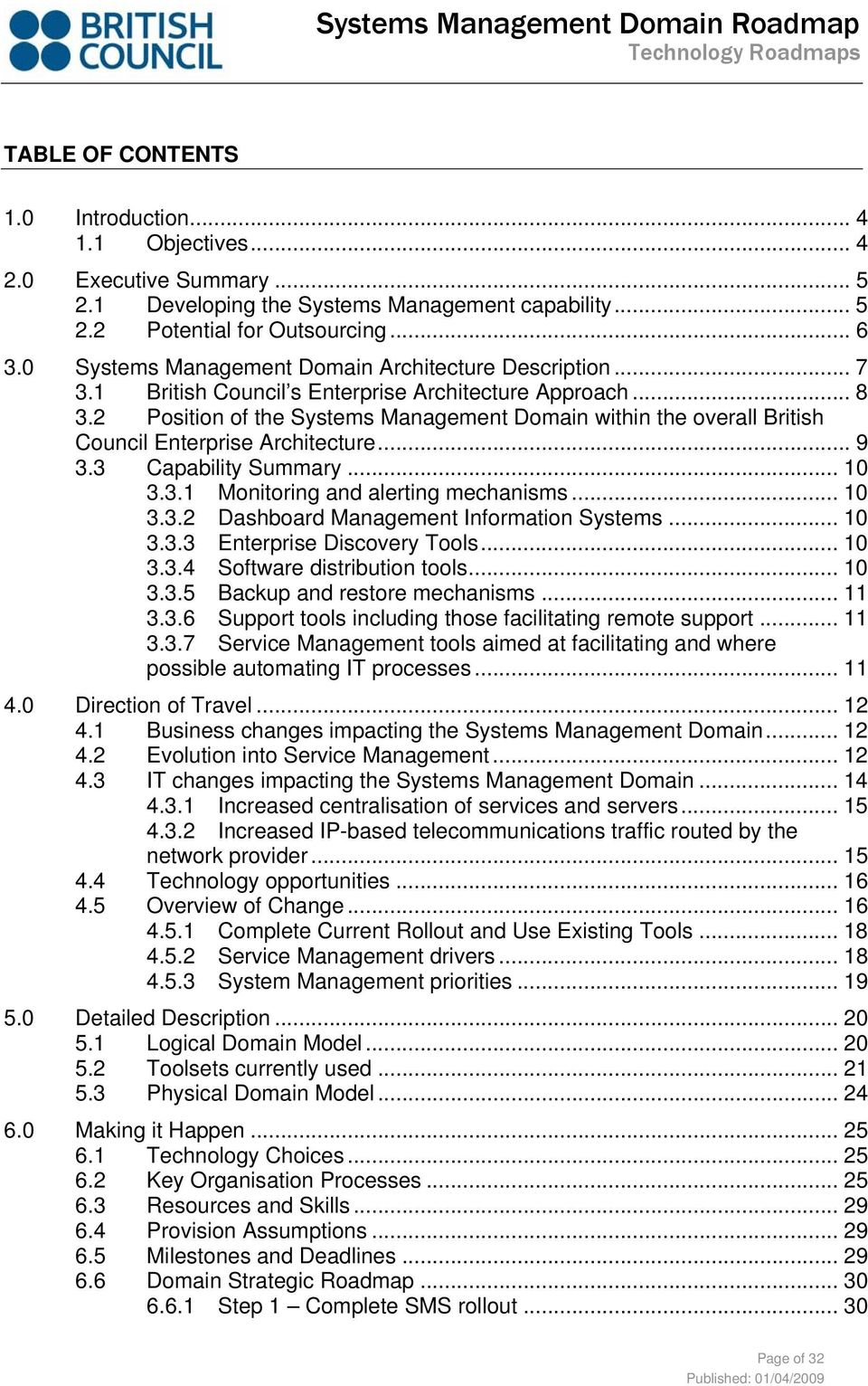 2 Position of the Systems Management Domain within the overall British Council Enterprise Architecture... 9 3.3 Capability Summary... 10 3.3.1 Monitoring and alerting mechanisms... 10 3.3.2 Dashboard Management Information Systems.