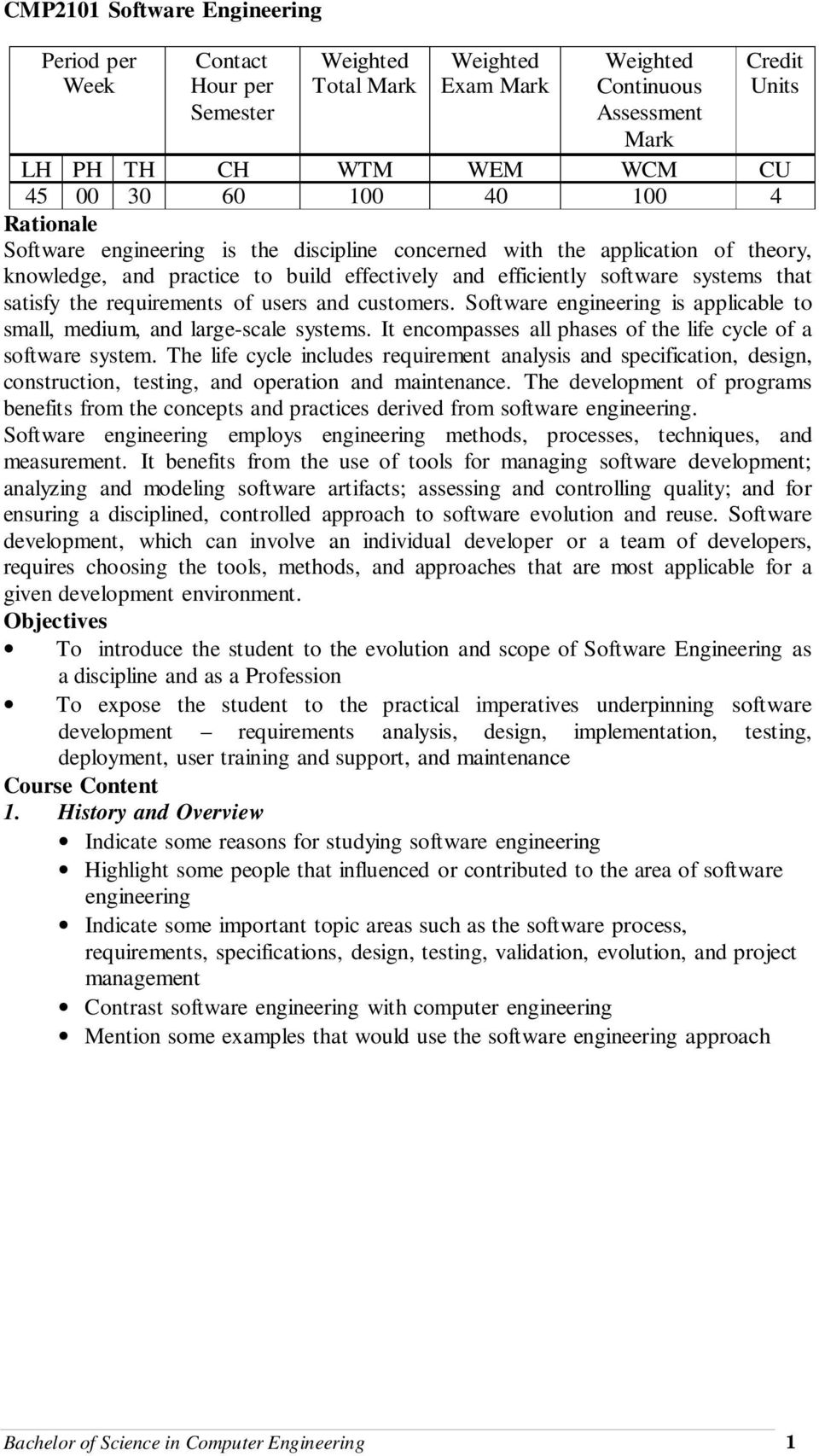 and customers. Software engineering is applicable to small, medium, and large-scale systems. It encompasses all phases of the life cycle of a software system.