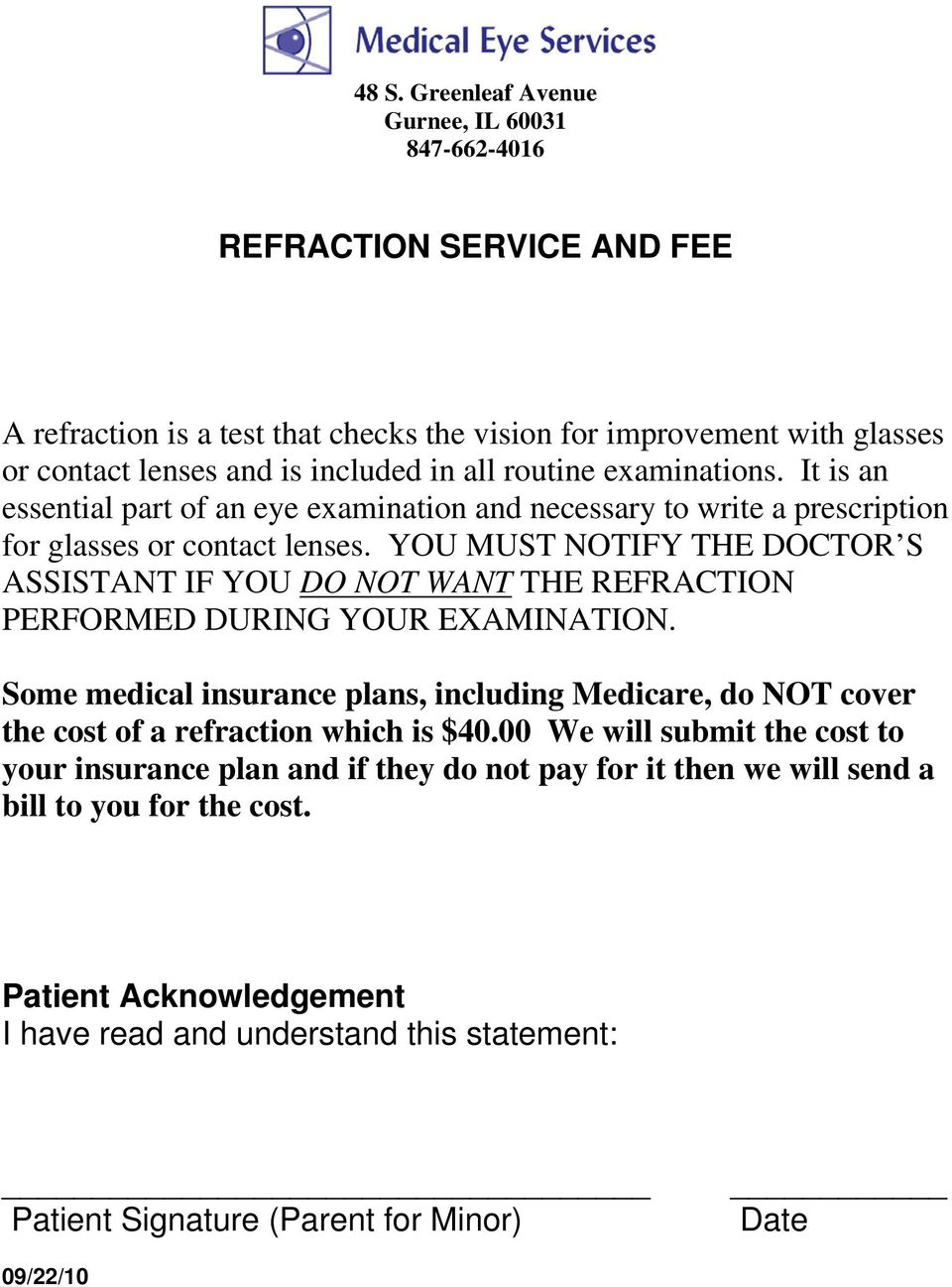 YOU MUST NOTIFY THE DOCTOR S ASSISTANT IF YOU DO NOT WANT THE REFRACTION PERFORMED DURING YOUR EXAMINATION.
