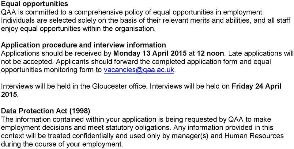 Application procedure and interview information Applications should be received by Monday 13 April 2015 at 12 noon. Late applications will not be accepted.