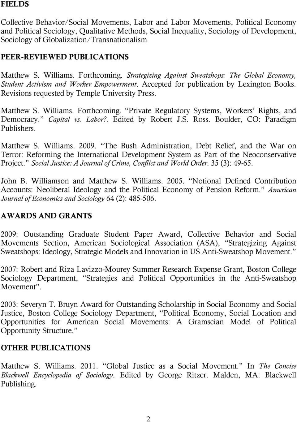 Accepted for publication by Lexington Books. Revisions requested by Temple University Press. Matthew S. Williams. Forthcoming. Private Regulatory Systems, Workers Rights, and Democracy. Capital vs.