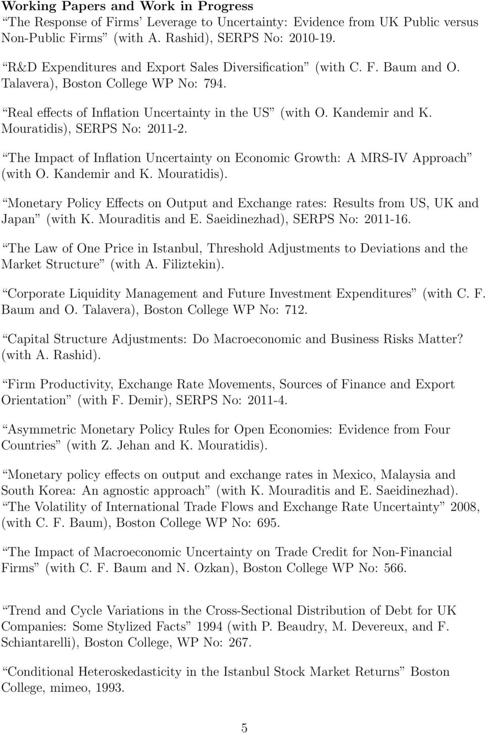 Mouratidis), SERPS No: 2011-2. The Impact of Inflation Uncertainty on Economic Growth: A MRS-IV Approach (with O. Kandemir and K. Mouratidis).