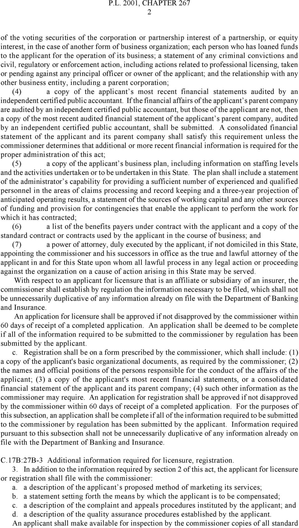 pending against any principal officer or owner of the applicant; and the relationship with any other business entity, including a parent corporation; (4) a copy of the applicant s most recent