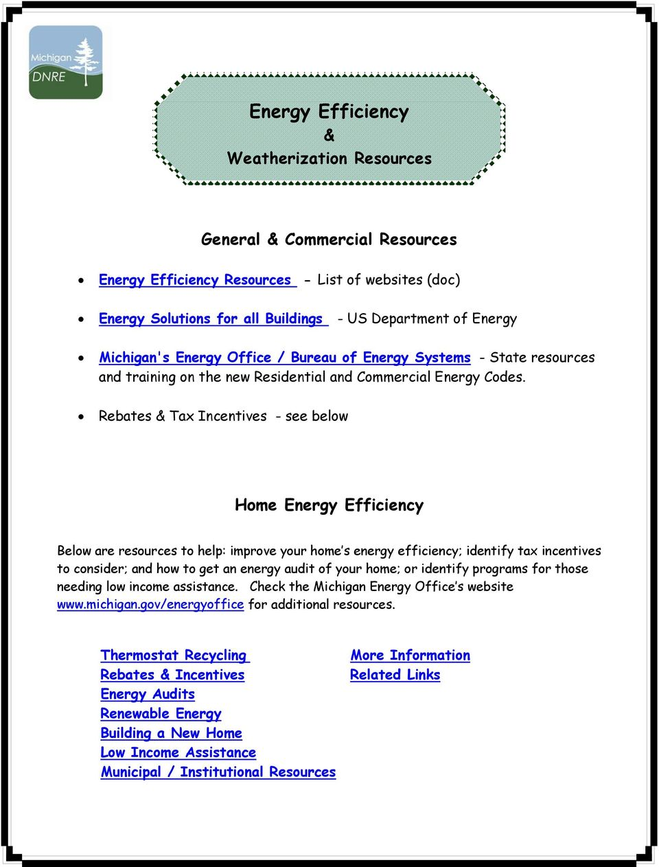 Rebates & Tax Incentives - see below Home Energy Efficiency Below are resources to help: improve your home s energy efficiency; identify tax incentives to consider; and how to get an energy audit of