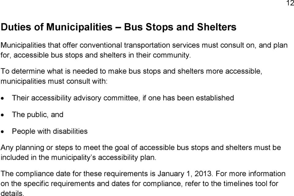 T determine what is needed t make bus stps and shelters mre accessible, municipalities must cnsult with: Their accessibility advisry cmmittee, if ne has been established The