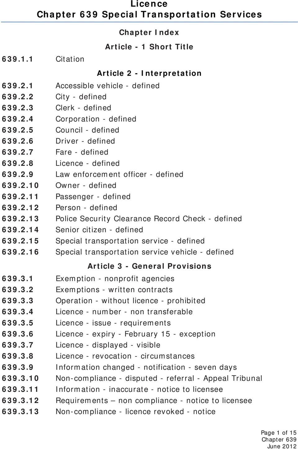 2.12 Person - defined 639.2.13 Police Security Clearance Record Check - defined 639.2.14 Senior citizen - defined 639.2.15 Special transportation service - defined 639.2.16 Special transportation service vehicle - defined Article 3 - General Provisions 639.