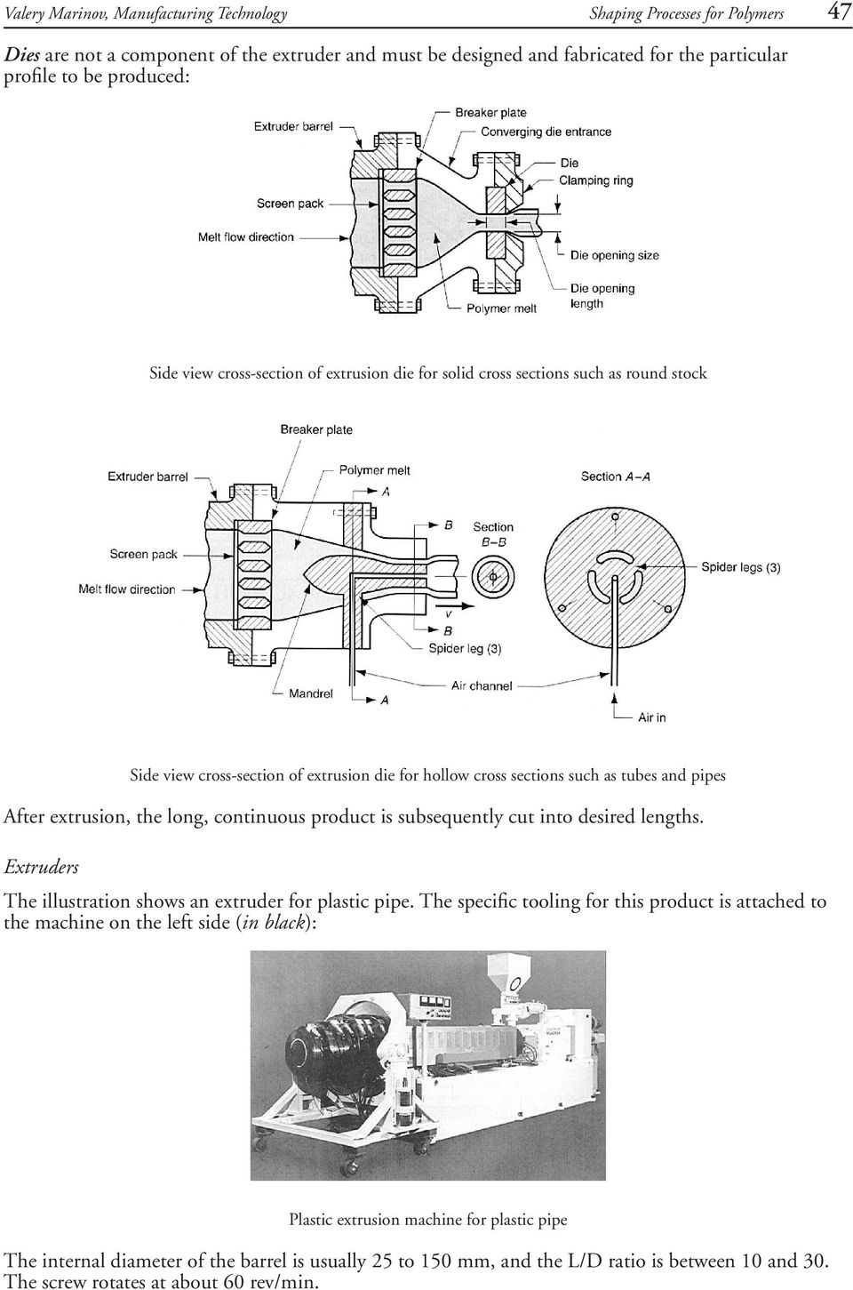 the long, continuous product is subsequently cut into desired lengths. The illustration shows an extruder for plastic pipe.
