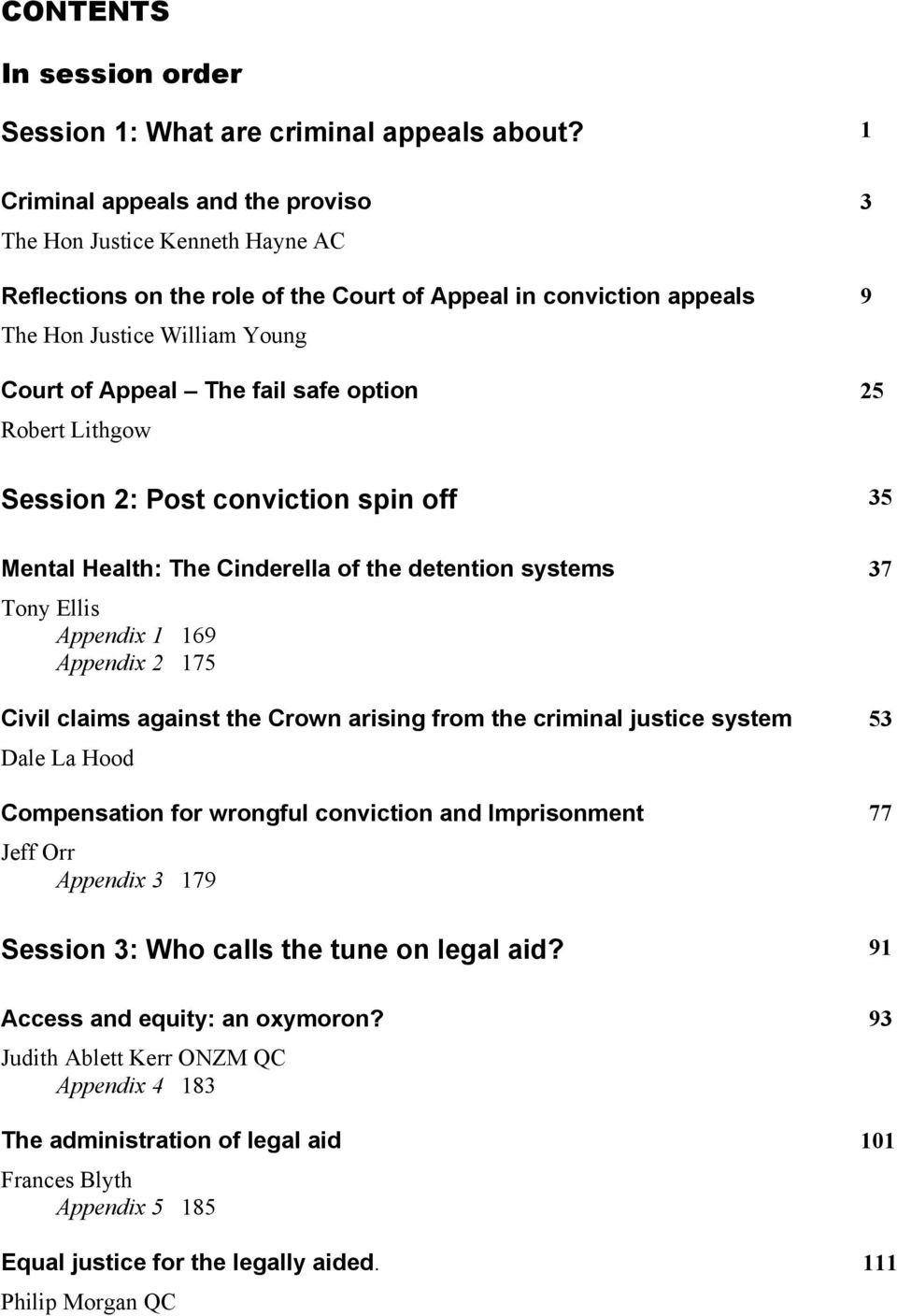 safe option 25 Robert Lithgow Session 2: Post conviction spin off 35 Mental Health: The Cinderella of the detention systems 37 Tony Ellis Appendix 1 169 Appendix 2 175 Civil claims against the Crown