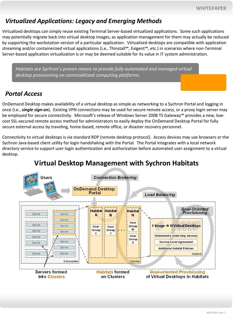 application. Virtualized desktops are compatible with application streaming and/or containerized virtual applications (i.e., Thinstall, Exigent, etc.