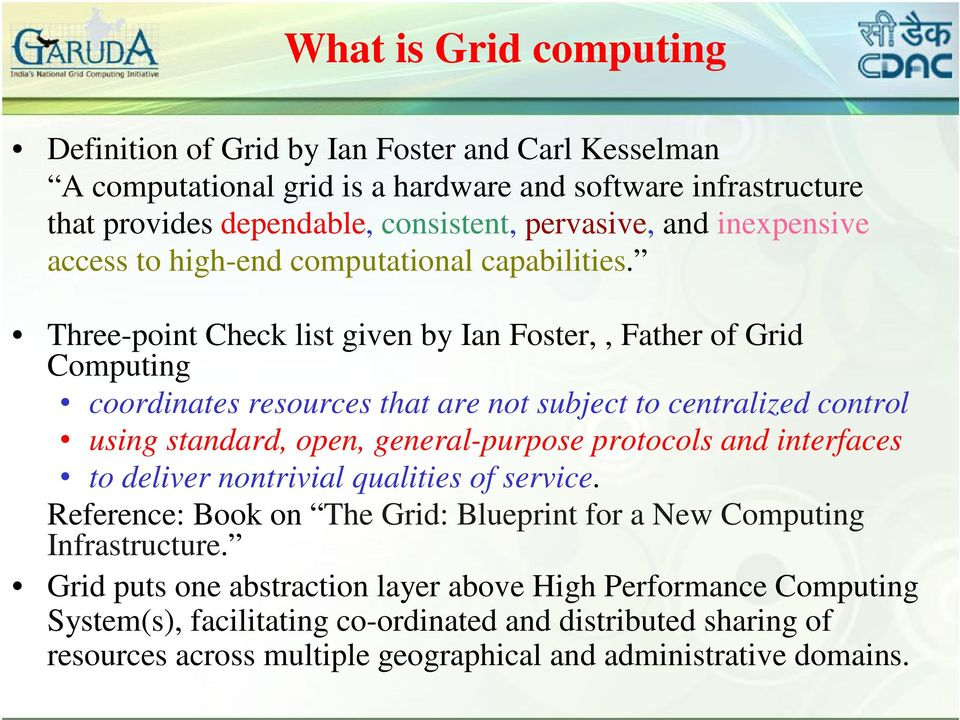 Three-point Check list given by Ian Foster,, Father of Grid Computing coordinates resources that are not subject to centralized control using standard, open, general-purpose protocols and interfaces