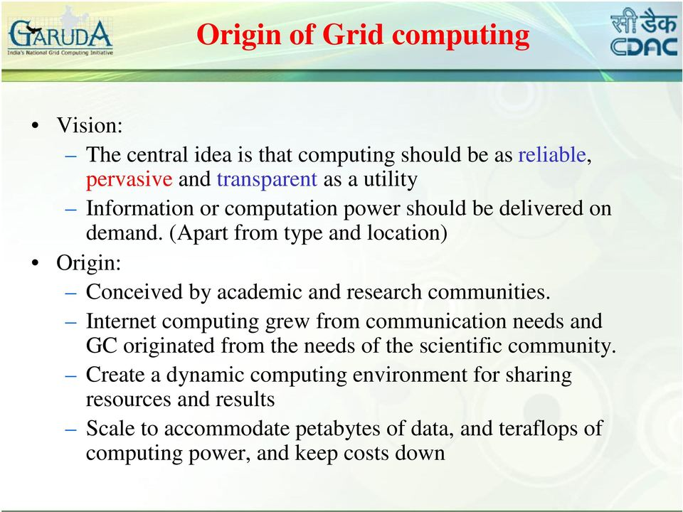 Internet computing grew from communication needs and GC originated from the needs of the scientific community.