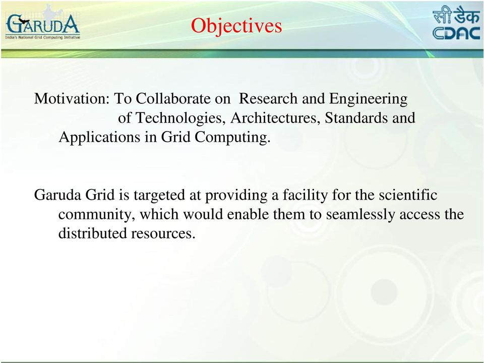 Garuda Grid is targeted at providing a facility for the scientific community,