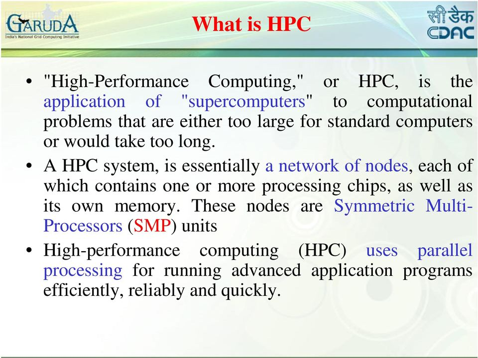 A HPC system, is essentially a network of nodes, each of which contains one or more processing chips, as well as its own memory.