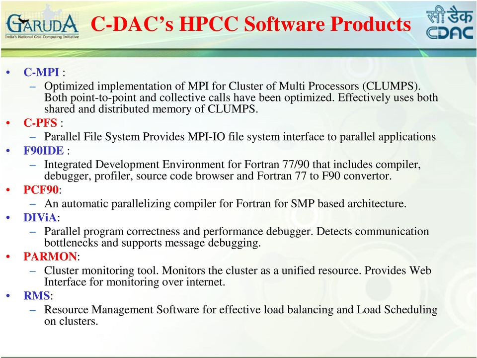 C-PFS : Parallel File System Provides MPI-IO file system interface to parallel applications F90IDE : Integrated Development Environment for Fortran 77/90 that includes compiler, debugger, profiler,