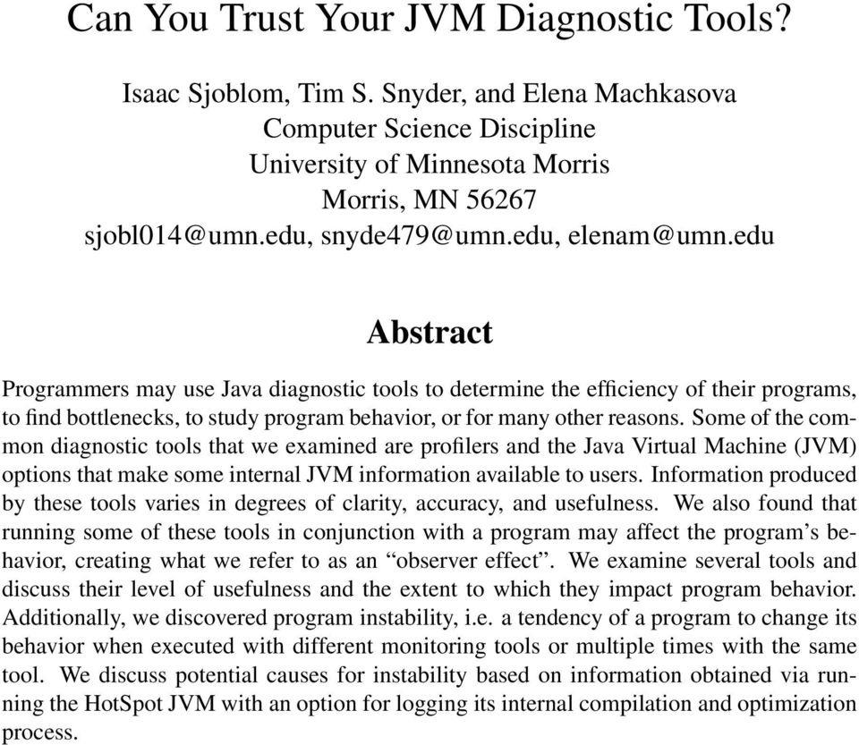 Some of the common diagnostic tools that we examined are profilers and the Java Virtual Machine (JVM) options that make some internal JVM information available to users.