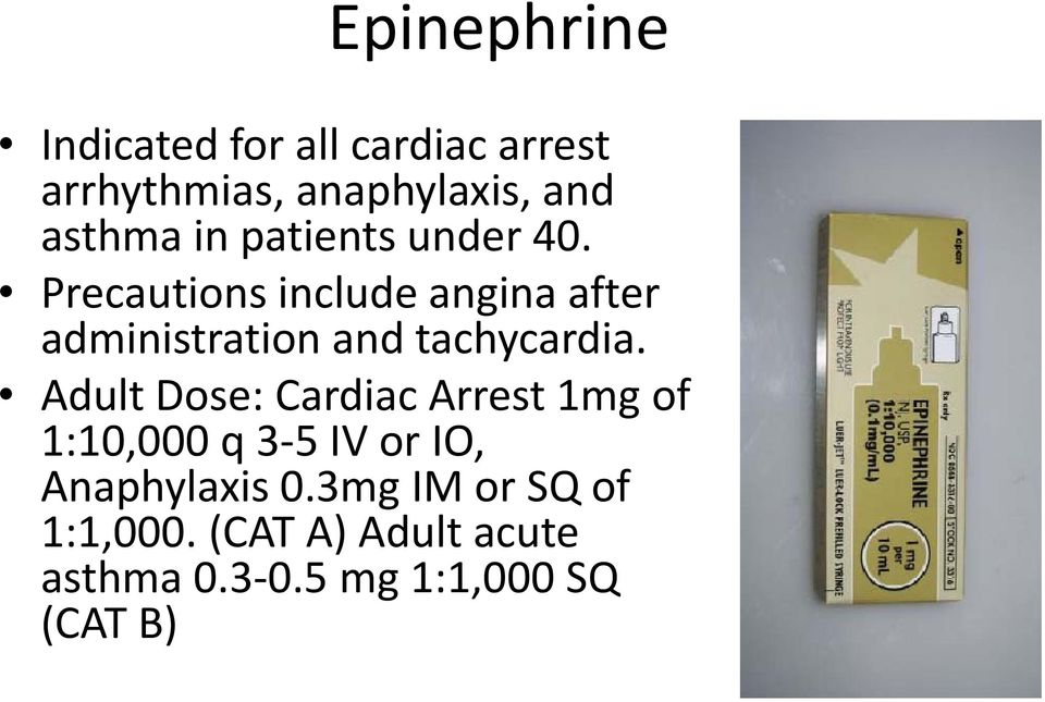 Precautions include angina after administration and tachycardia.