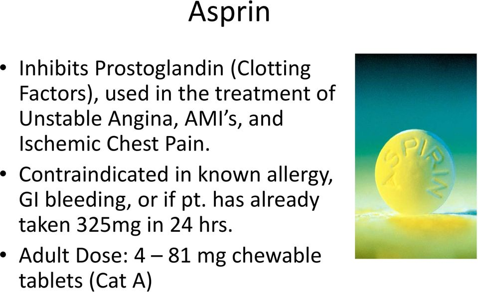 Chest Pain. Contraindicated in known allergy, GI bleeding, or if pt.