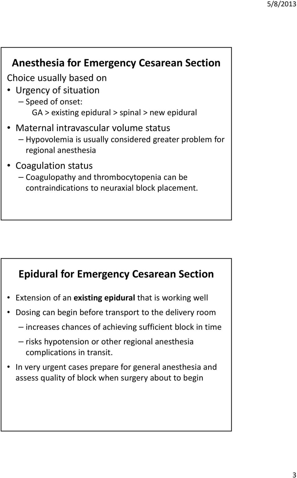 Epidural for Emergency Cesarean Section Extension of an existing epidural that is working well Dosing can begin before transport to the delivery room increases chances of achieving