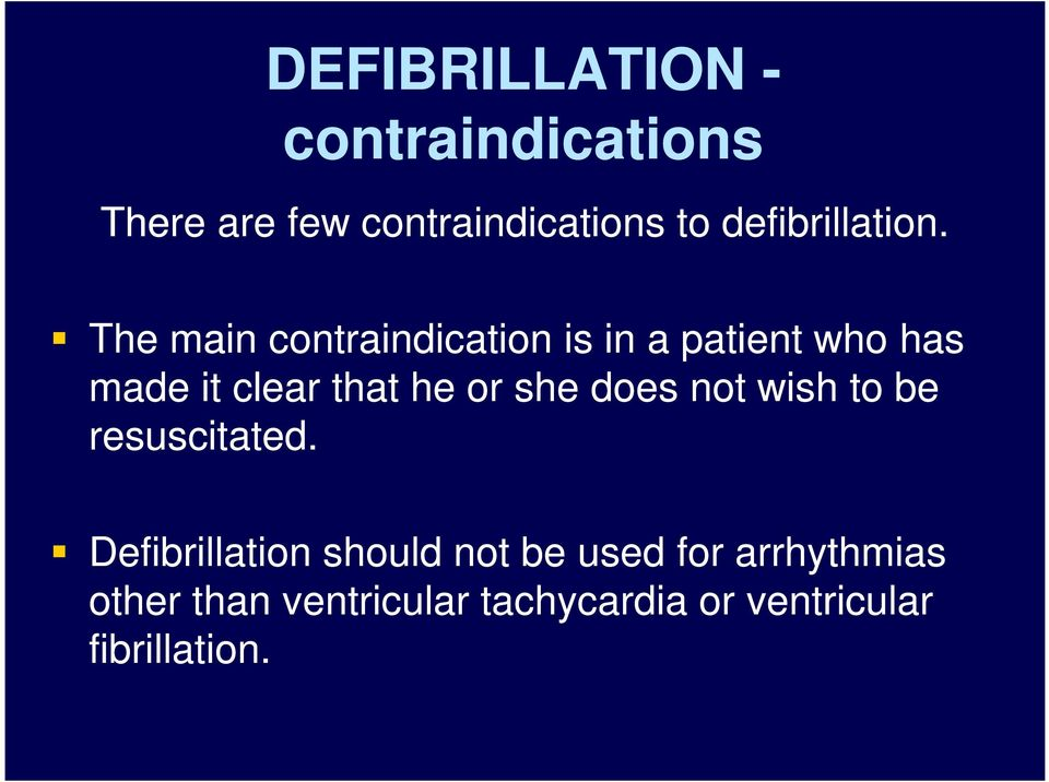 The main contraindication is in a patient who has made it clear that he or