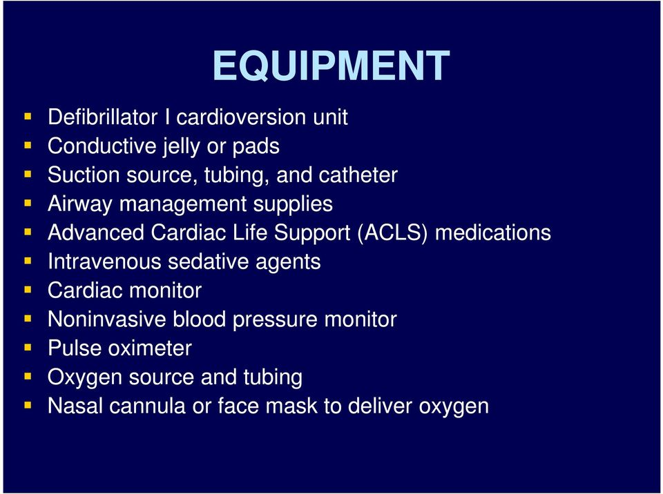 (ACLS) medications Intravenous sedative agents Cardiac monitor Noninvasive blood