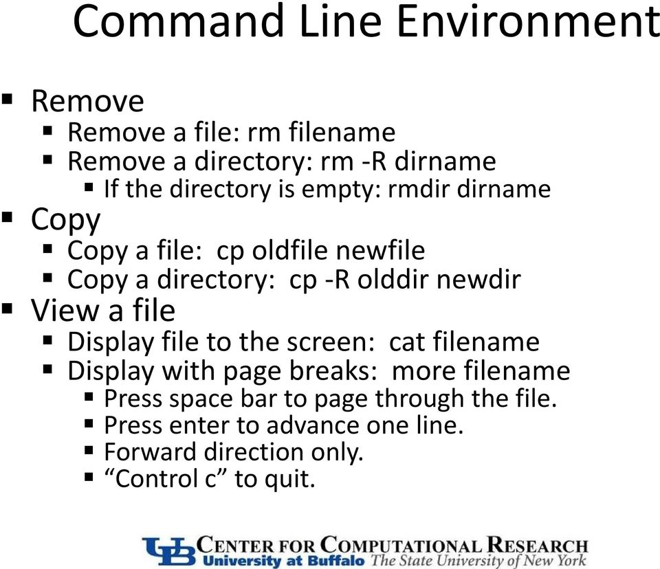 newdir View a file Display file to the screen: cat filename Display with page breaks: more filename