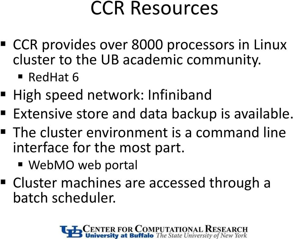RedHat 6 High speed network: Infiniband Extensive store and data backup is