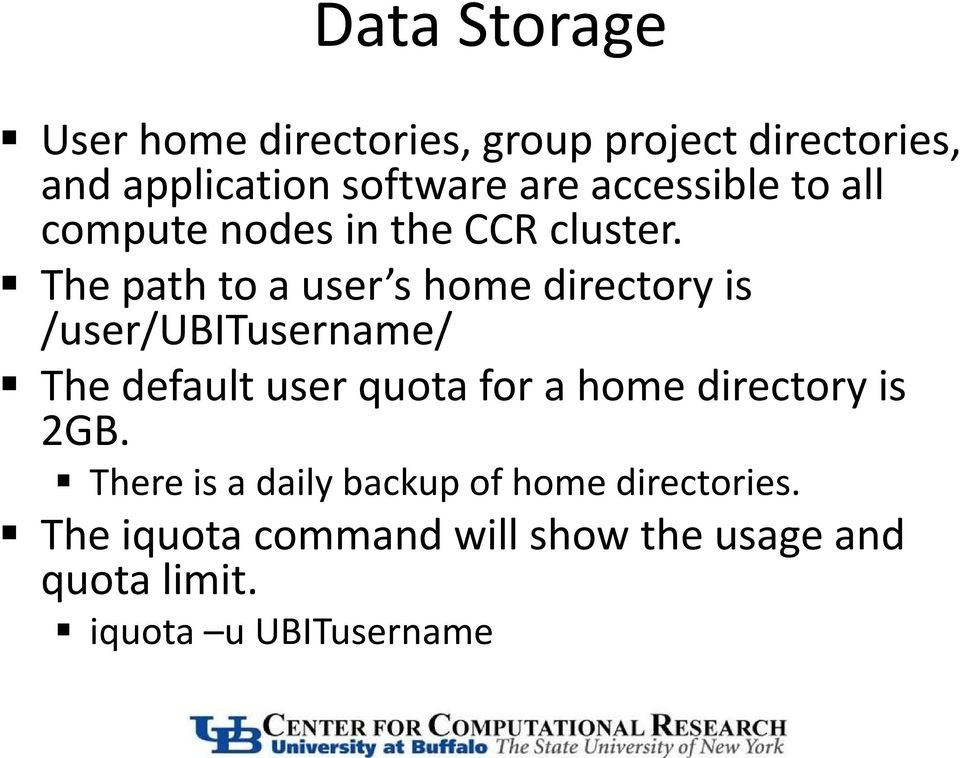 The path to a user s home directory is /user/ubitusername/ The default user quota for a home