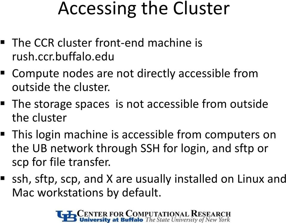 The storage spaces is not accessible from outside the cluster This login machine is accessible from