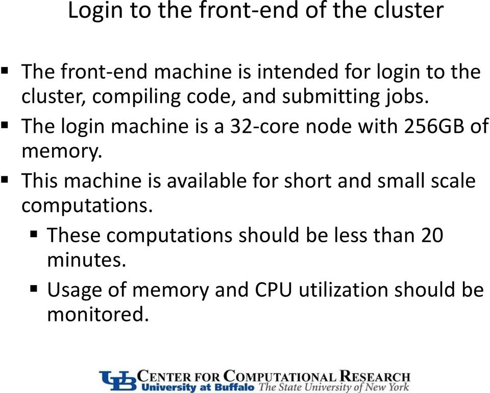The login machine is a 32-core node with 256GB of memory.