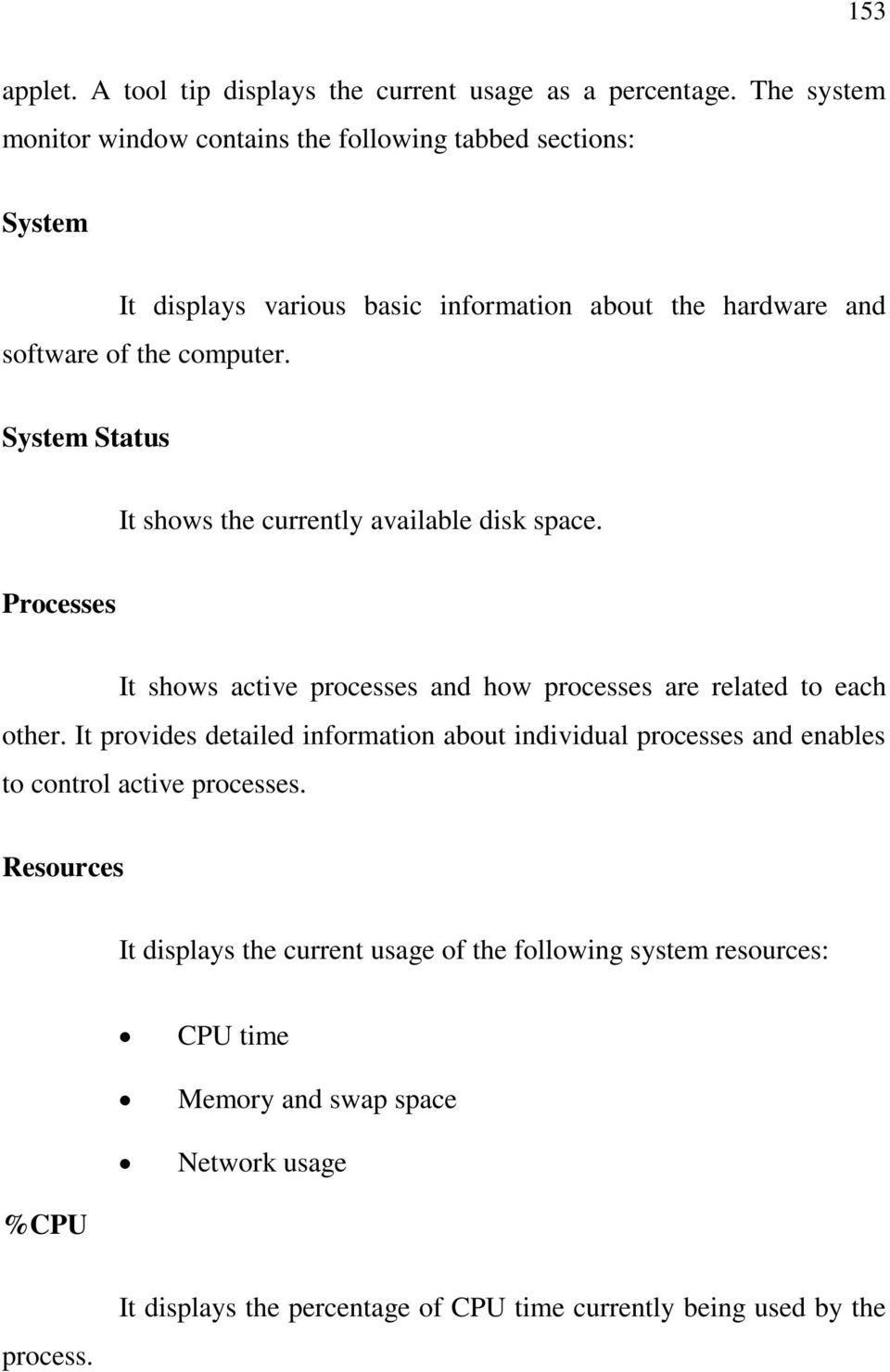System Status It shows the currently available disk space. Processes It shows active processes and how processes are related to each other.