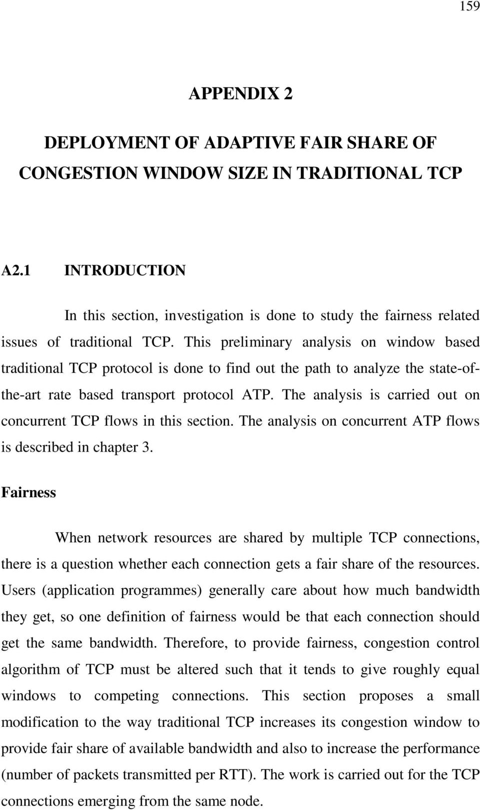 This preliminary analysis on window based traditional TCP protocol is done to find out the path to analyze the state-ofthe-art rate based transport protocol ATP.