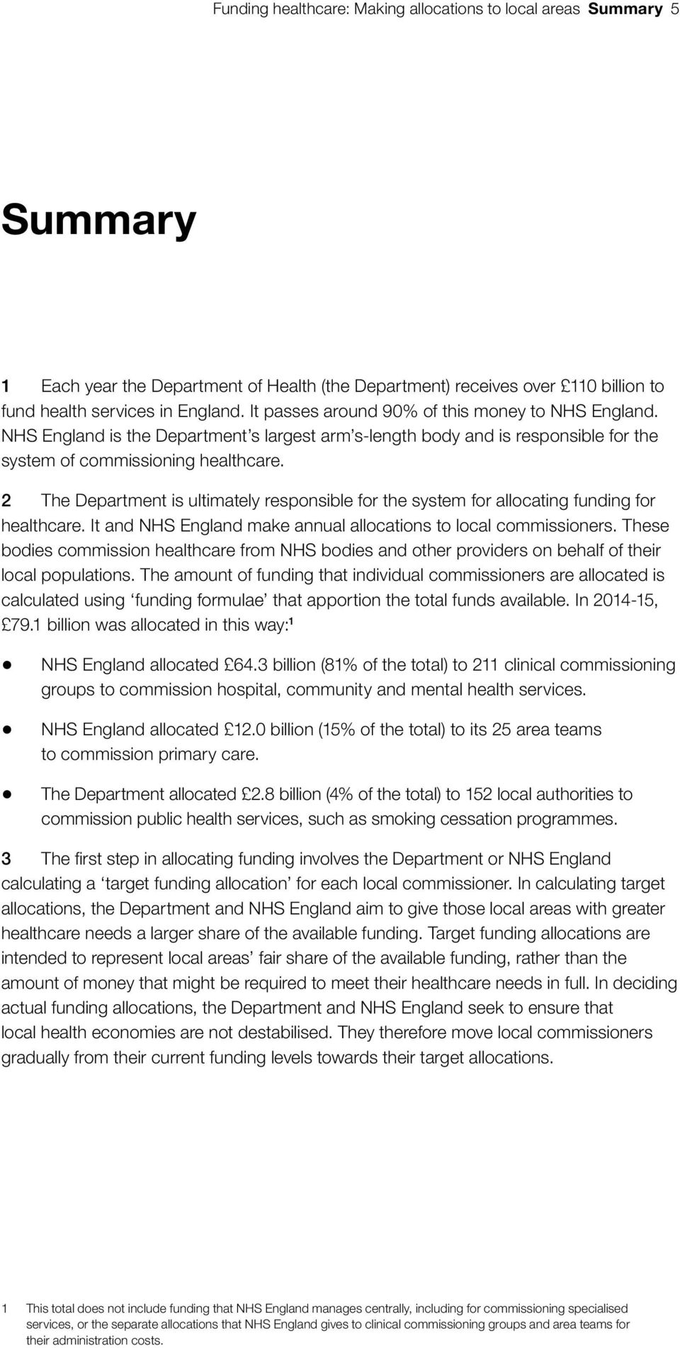2 The Department is ultimately responsible for the system for allocating funding for healthcare. It and NHS England make annual allocations to local commissioners.
