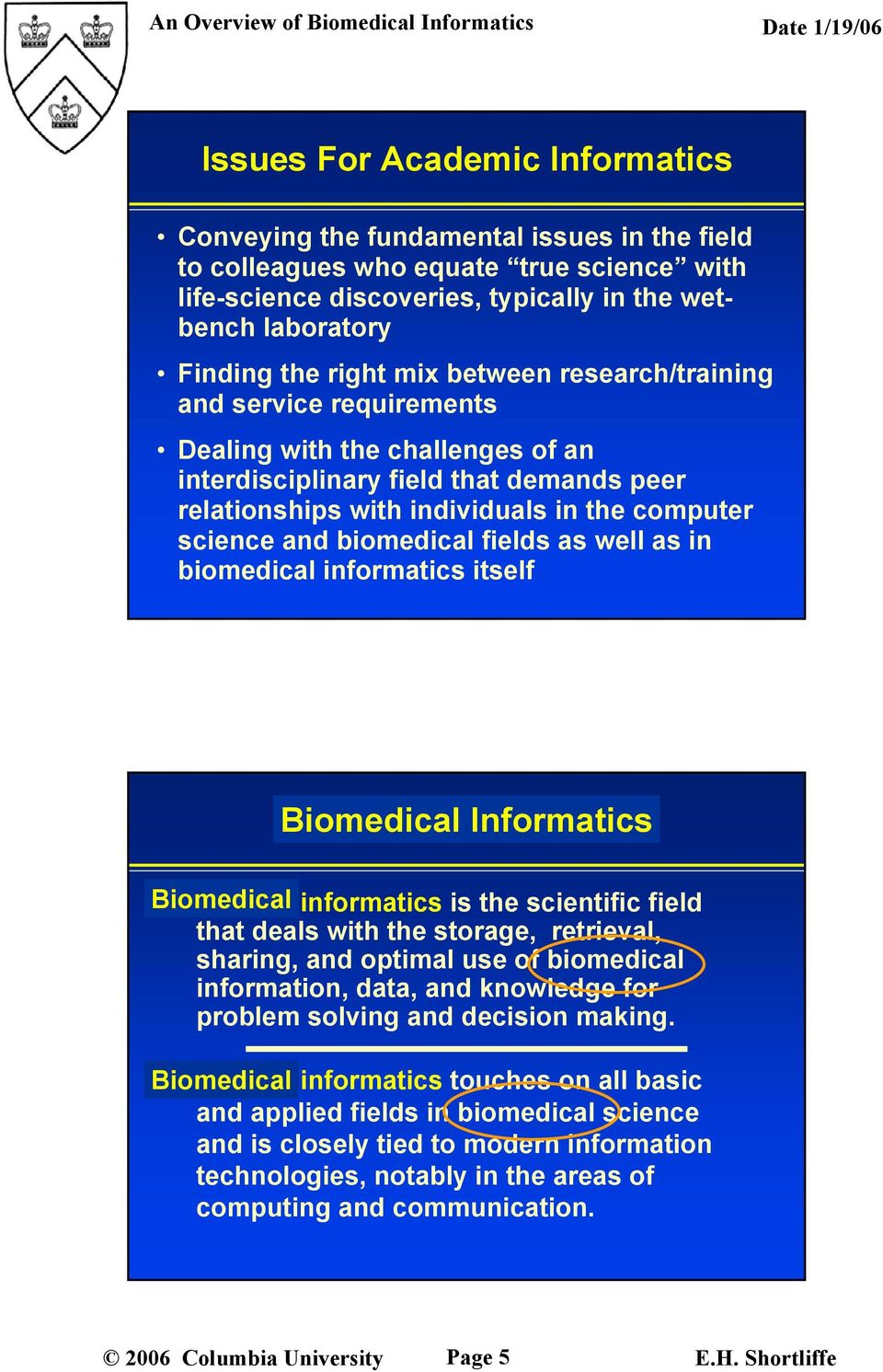 computer science and biomedical fields as well as in biomedical informatics itself Biomedical What s in a Name?