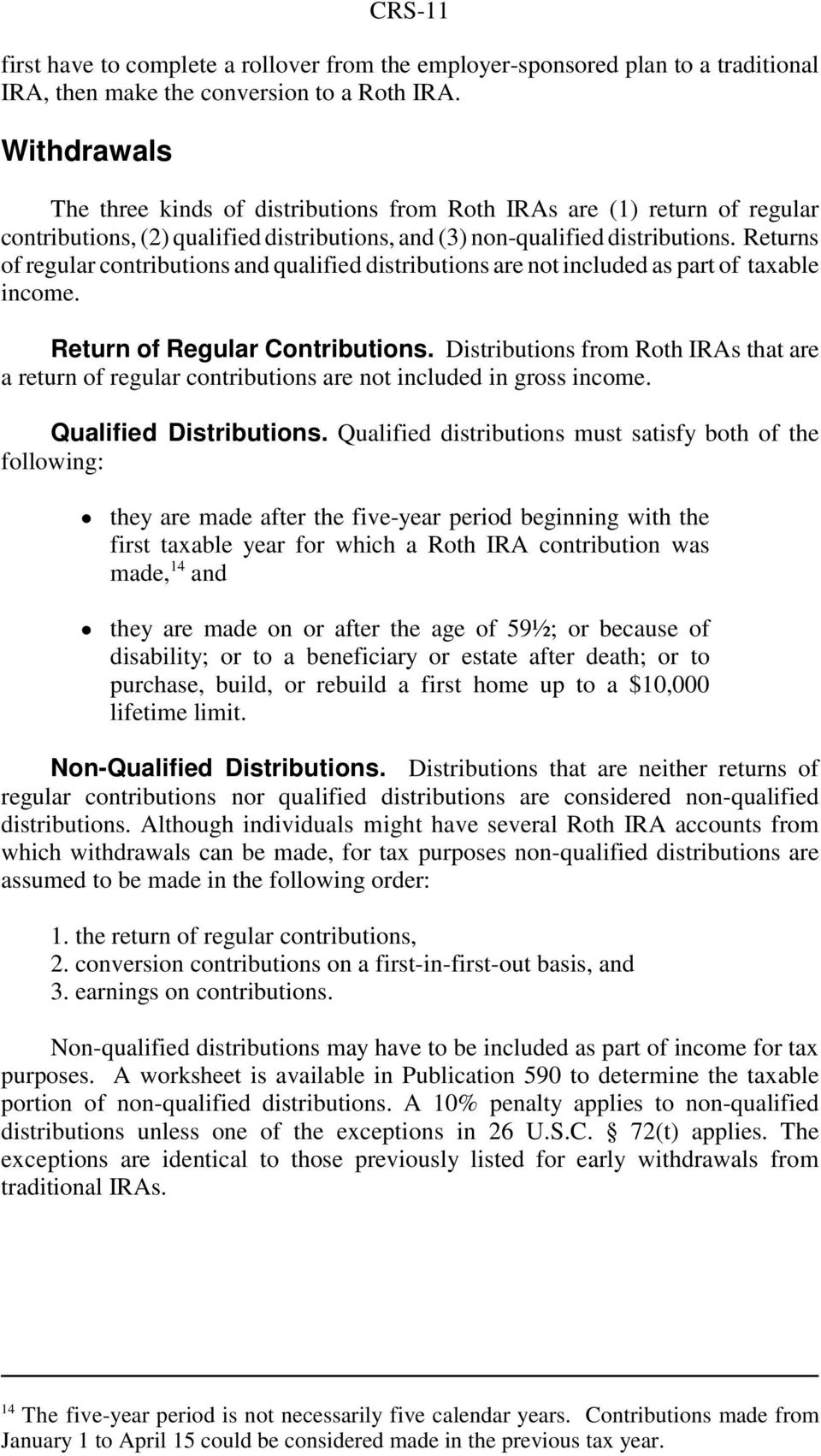 Returns of regular contributions and qualified distributions are not included as part of taxable income. Return of Regular Contributions.