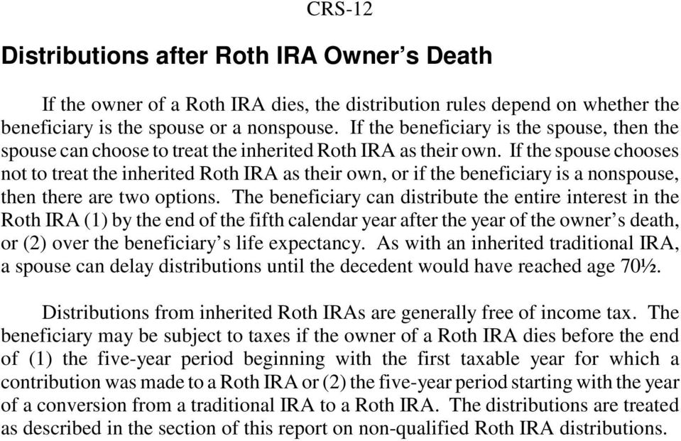 If the spouse chooses not to treat the inherited Roth IRA as their own, or if the beneficiary is a nonspouse, then there are two options.