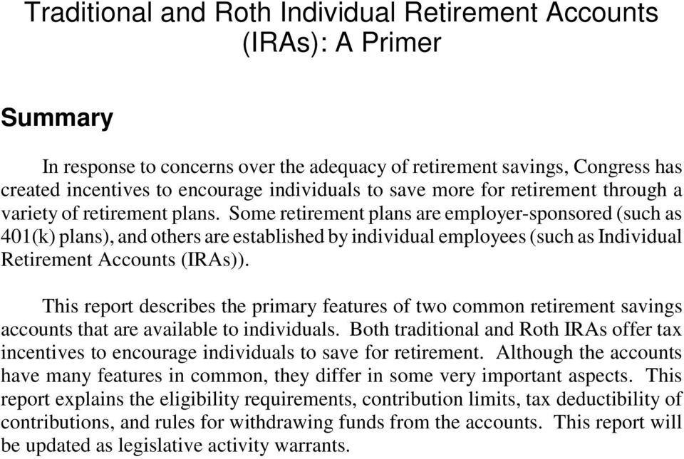 Some retirement plans are employer-sponsored (such as 401(k) plans), and others are established by individual employees (such as Individual Retirement Accounts (IRAs)).