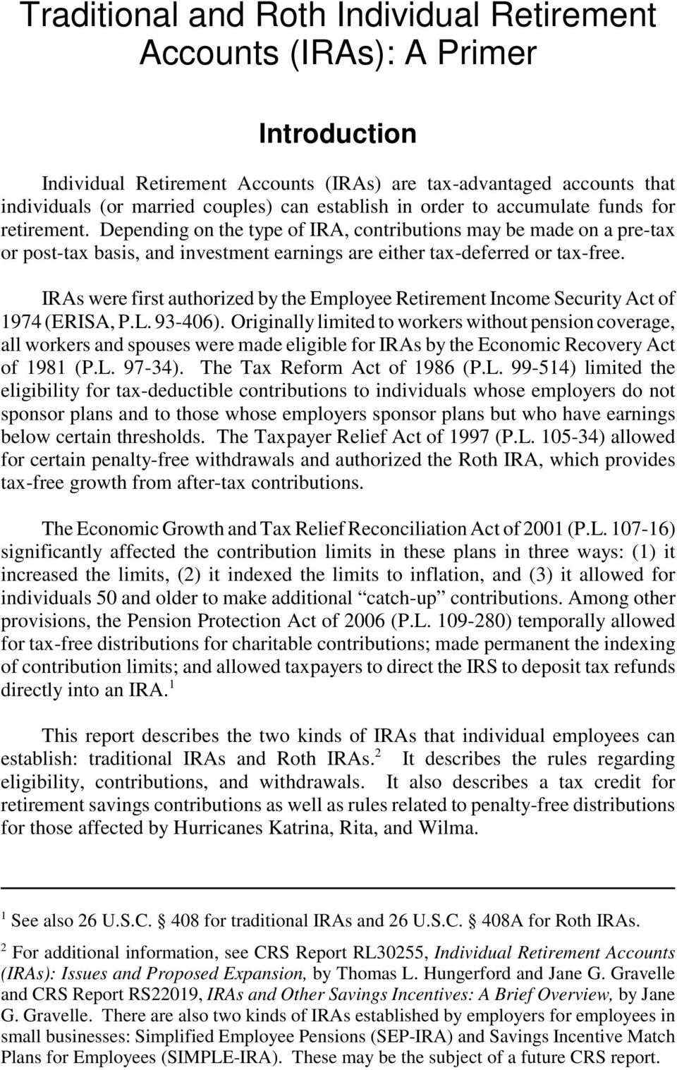 IRAs were first authorized by the Employee Retirement Income Security Act of 1974 (ERISA, P.L. 93-406).