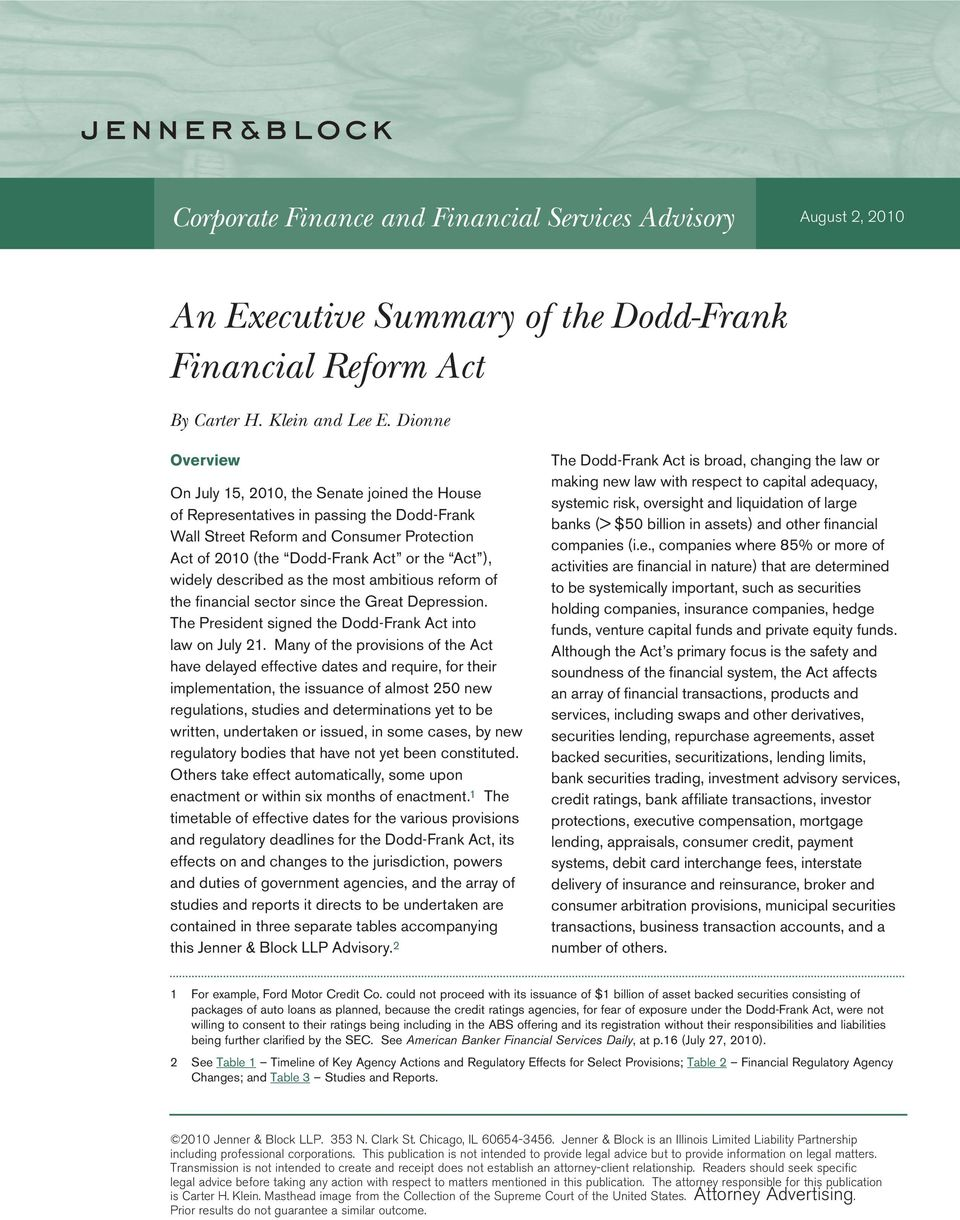 widely described as the most ambitious reform of the financial sector since the Great Depression. The President signed the Dodd-Frank Act into law on July 21.