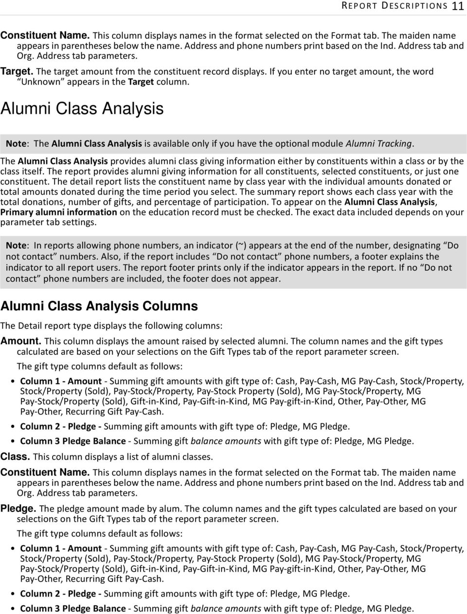 If you enter no target amount, the word Unknown appears in the Target column. Alumni Class Analysis Note: The Alumni Class Analysis is available only if you have the optional module Alumni Tracking.