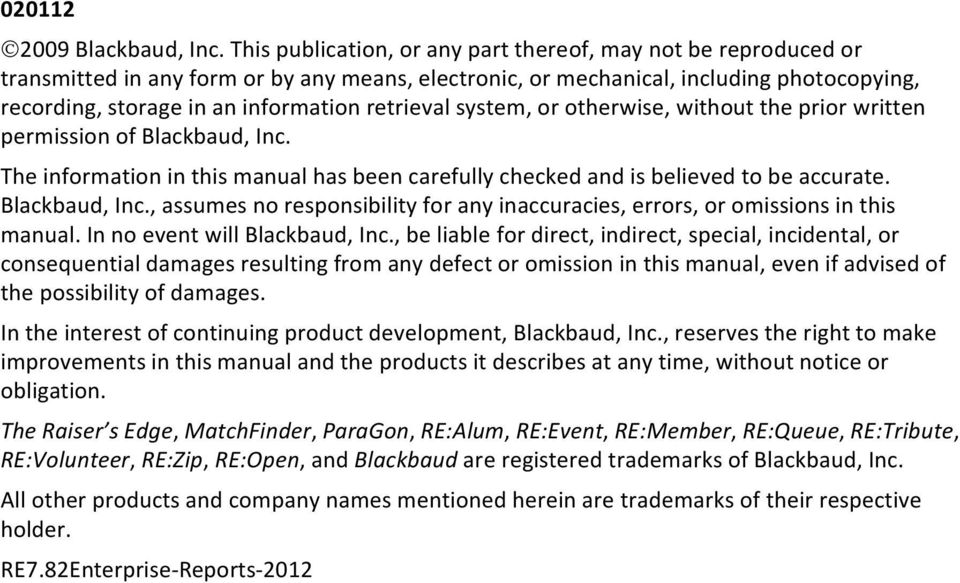 retrieval system, or otherwise, without the prior written permission of Blackbaud, Inc. The information in this manual has been carefully checked and is believed to be accurate. Blackbaud, Inc., assumes no responsibility for any inaccuracies, errors, or omissions in this manual.
