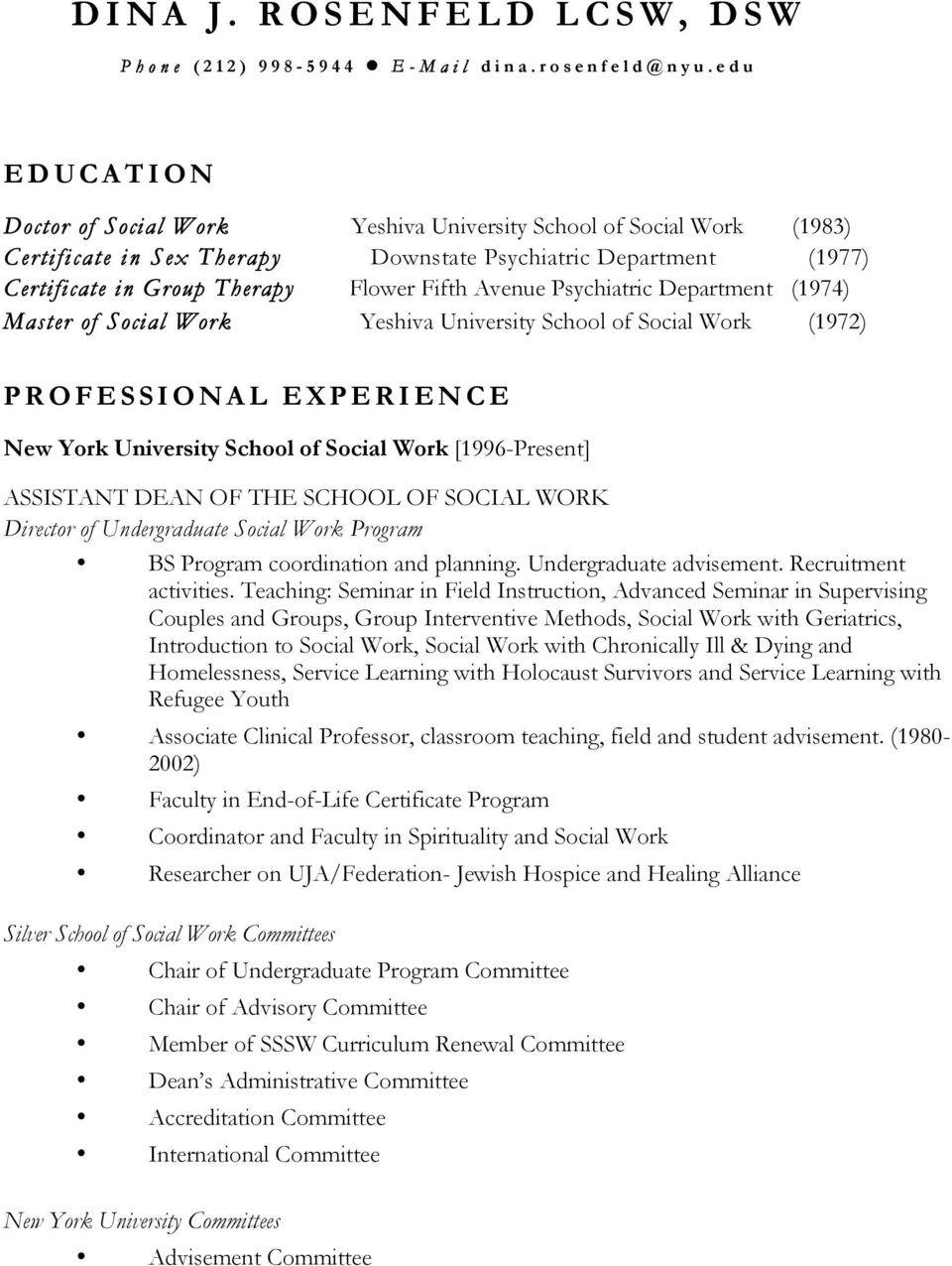 Avenue Psychiatric Department (1974) Master of Social Work Yeshiva University School of Social Work (1972) PROFESSIONAL EXPERIENCE New York University School of Social Work [1996-Present] ASSISTANT