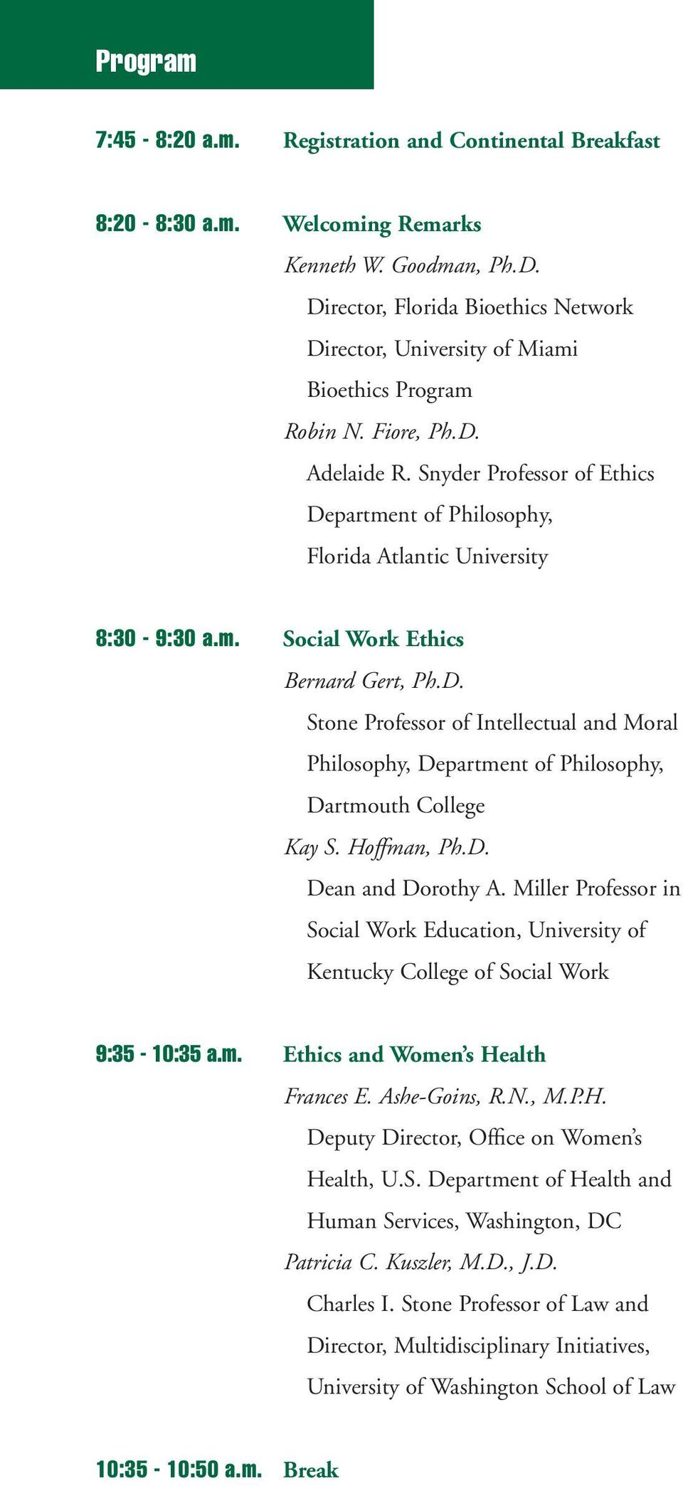 Snyder Professor of Ethics Department of Philosophy, Florida Atlantic University 8:30-9:30 a.m. Social Work Ethics Bernard Gert, Ph.D. Stone Professor of Intellectual and Moral Philosophy, Department of Philosophy, Dartmouth College Kay S.