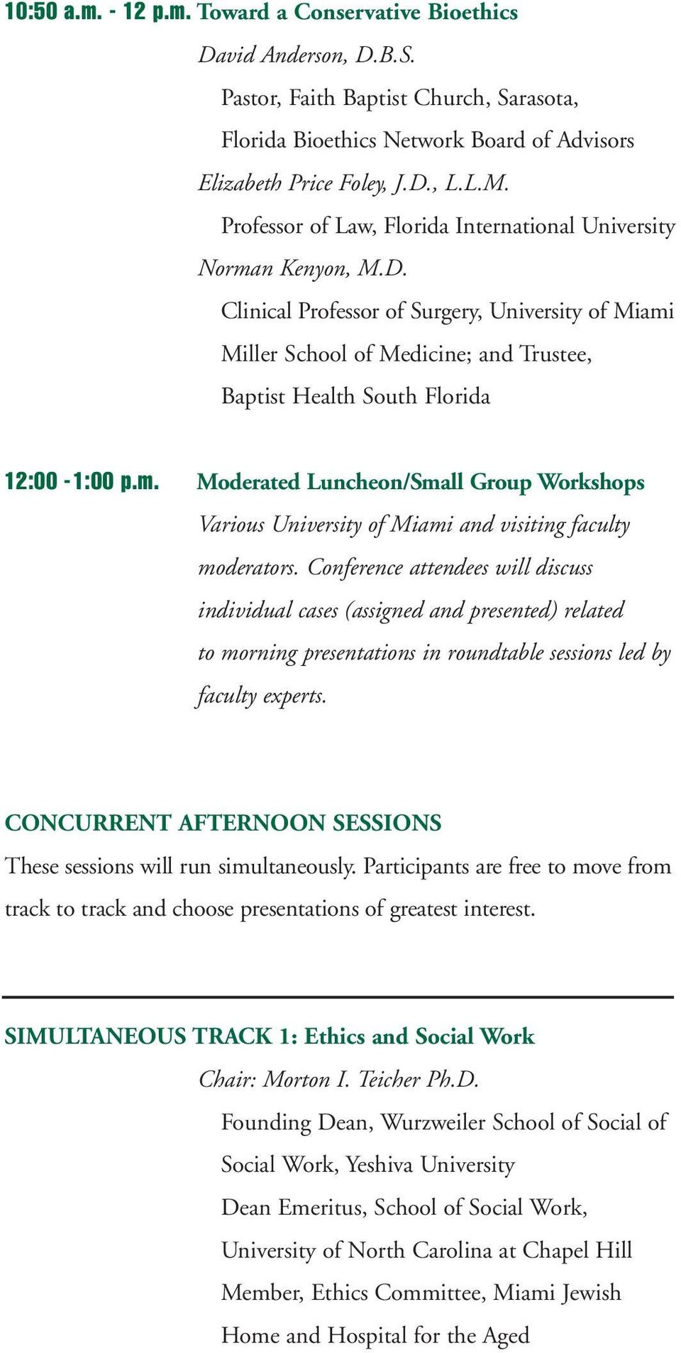 Clinical Professor of Surgery, University of Miami Miller School of Medicine; and Trustee, Baptist Health South Florida 12:00-1:00 p.m. Moderated Luncheon/Small Group Workshops Various University of Miami and visiting faculty moderators.